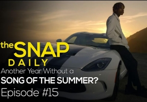 The Snap Daily: We have no song of the summer.