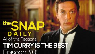 The Snap Daily: Why we love and need Tim Curry