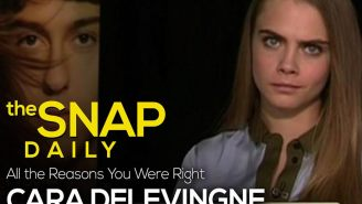 The Snap Daily: Cara Delevingne was right