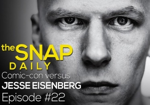 The Snap Daily: Yes, Jesse Eisenberg was wrong about Comic-Con.