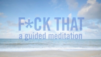 The 'F*ck That' Meditation Tape Will Conquer All Of Life's F*cking Stresses