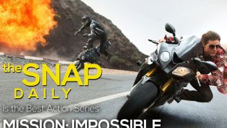 The Snap Daily: is 'Mission: Impossible' our best action franchise?