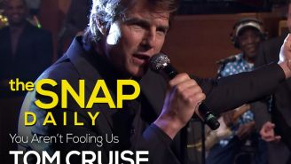 The Snap Daily: Stop lip-syncing, Tom Cruise.