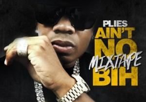 Plies – Ain't No Mixtape Bih