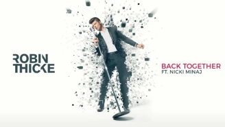 Robin Thicke Tries To Mend The Broken Pieces With Nicki Minaj On 'Back Together'