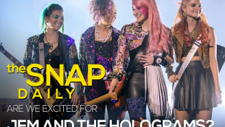 The Snap: Oh no, 'Jem and the Holograms' is still happening