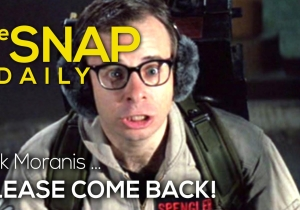 The Snap: Rick Moranis, please come back