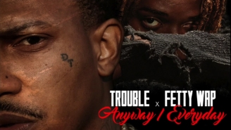 Trouble x Fetty Wap – Anyway / Everyday
