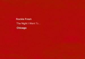 Rockie Fresh – The Night I Went To… Chicago