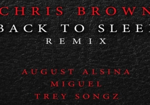 Chris Brown ft. August Alsina, Miguel & Trey Songz – Back To Sleep Remix
