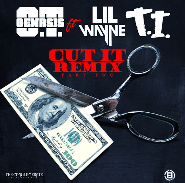 OT Genasis TI Lil Wayne Cut It Remix
