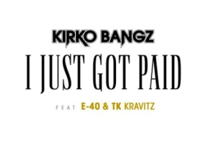 Kirko Bangz Drops 'I Just Got Paid' With E-40 And TK Kravitz