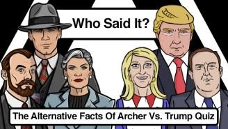 Team Archer Vs. Team Trump: Which Alternative Fact Belongs To Who?