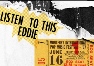 Listen To This Eddie: How Monterey Pop Set The Template For The Entire Festival Industry