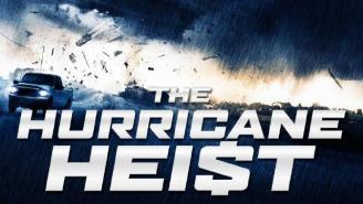 A Lengthy Discussion About The Movie 'Hurricane Heist' (Based On Very Little Information)