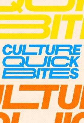 Culture Quick Bites